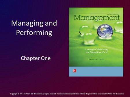 Managing and Performing Chapter One Copyright © 2015 McGraw-Hill Education. All rights reserved. No reproduction or distribution without the prior written.