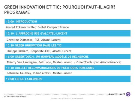 1 COPYRIGHT © 2011 ALCATEL-LUCENT. ALL RIGHTS RESERVED. GREEN INNOVATION ET TIC: POURQUOI FAUT-IL AGIR? PROGRAMME 15:00 INTRODUCTION Konrad Eckenschwiller,
