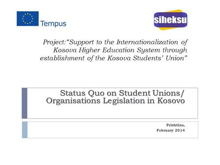 "Project:""Support to the Internationalization of Kosova Higher Education System through establishment of the Kosova Students' Union"" Status Quo on Student."