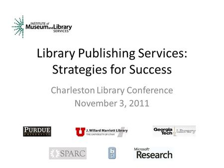 Library Publishing Services: Strategies for Success Charleston Library Conference November 3, 2011.