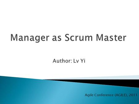 Author: Lv Yi Agile Conference (AGILE), 2011.  Nokia Siemens Networks (2002 – 2010) ◦ Started Scrum pilots in 2005 because…  We were running parallel.