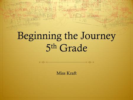 Beginning the Journey 5 th Grade Miss Kraft. We Learn…  10% of what we READ  20% of what we HEAR  30% of what we SEE  50% of what we SEE and HEAR.