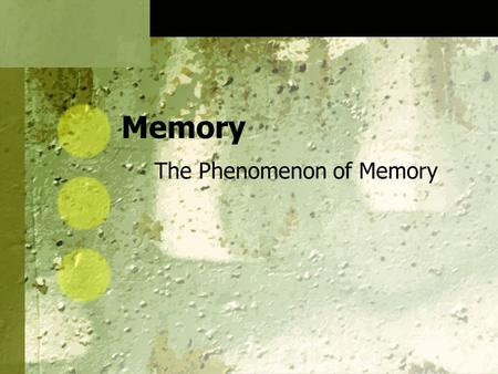 Memory The Phenomenon of Memory. What is memory?  Memory  persistence of learning over time via the storage and retrieval of information Flashbulb memories.