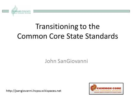 Transitioning to the Common Core State Standards John SanGiovanni