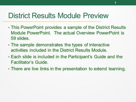 District Results Module Preview This PowerPoint provides a sample of the District Results Module PowerPoint. The actual Overview PowerPoint is 59 slides.