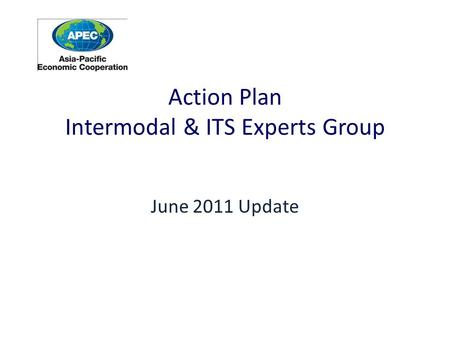 Action Plan Intermodal & ITS Experts Group June 2011 Update.