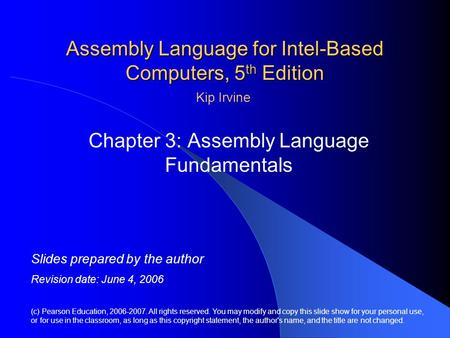 Assembly Language for Intel-Based Computers, 5 th Edition Chapter 3: Assembly Language Fundamentals (c) Pearson Education, 2006-2007. All rights reserved.