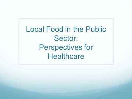 Local Food in the Public Sector: Perspectives for Healthcare.