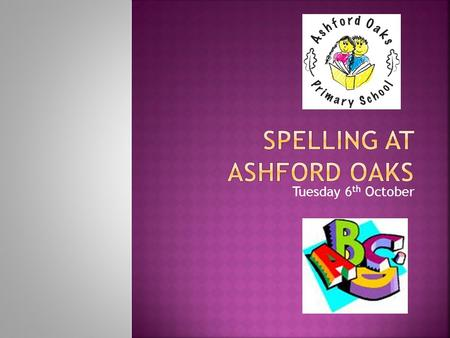 Tuesday 6 th October. KS1 (Year 1 and 2)KS2 (Year 3, 4, 5 and 6)  Five to ten spellings a week to learn (starting after half term)  10 spellings a week.