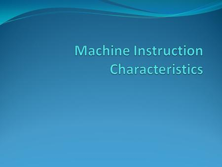 Machine Instruction Characteristics Machine Instructions- are instructions executed by the processor. Instruction set- a collection of instructions that.