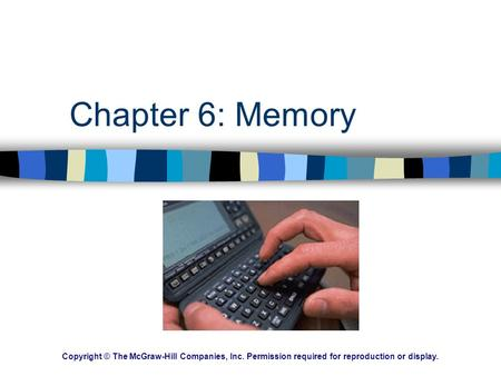 Chapter 6: Memory Copyright © The McGraw-Hill Companies, Inc. Permission required for reproduction or display.