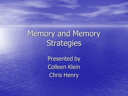 Memory and Memory Strategies Presented by Colleen Klein Chris Henry.