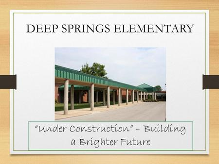 "DEEP SPRINGS ELEMENTARY ""Under Construction"" – Building a Brighter Future."