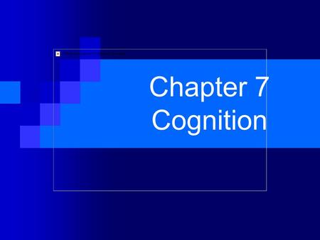 Chapter 7 Cognition. Human memory is an information processing system that works constructively to encode, store, and retrieve information What is Memory?