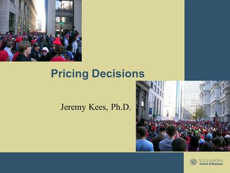 Pricing Decisions Jeremy Kees, Ph.D.. Pricing Overview PricePrice: the exchange value of a good or service Robinson-Patman ActRobinson-Patman Act –Federal.