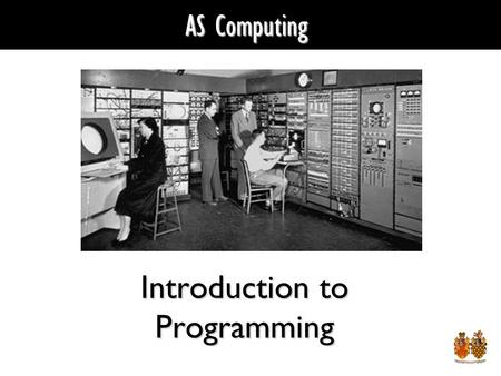 AS Computing Introduction to Programming. What is a Computer Program? A list of instructions that a computer must work through, in a logical sequence,