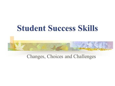 Student Success Skills Changes, Choices and Challenges.