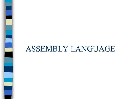 ASSEMBLY LANGUAGE. Assembler and Compiler Pascal A Program Compiler Version A Assembly Language Versiion A Machine Code Actual version that will be executed.