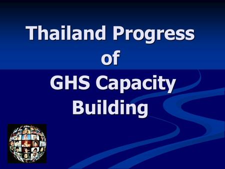 Thailand Progress of GHS Capacity Building. Globally Harmonized System of Classification and Labelling of Chemicals Industry AgricultureTransportConsumer.