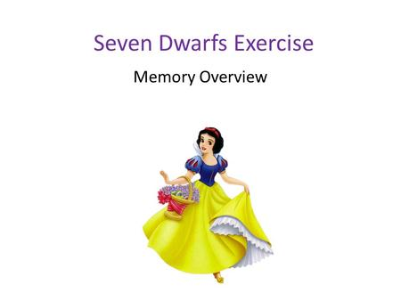 Seven Dwarfs Exercise Memory Overview. How well did you do? What made the task difficult for some? Connections: Memory is the persistence of learning.
