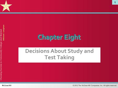 1 © 2012 The McGraw-Hill Companies, Inc. All rights reserved. McGraw-Hill Chapter Eight Decisions About Study and Test Taking.