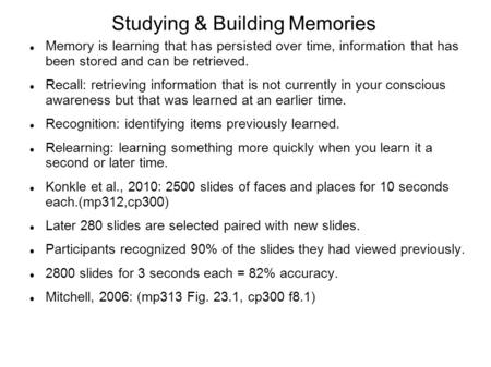 Studying & Building Memories Memory is learning that has persisted over time, information that has been stored and can be retrieved. Recall: retrieving.