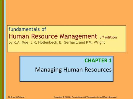 1-1 McGraw-Hill/IrwinCopyright © 2009 by The McGraw-Hill Companies, Inc. All Rights Reserved. fundamentals of Human Resource Management 3 rd edition by.