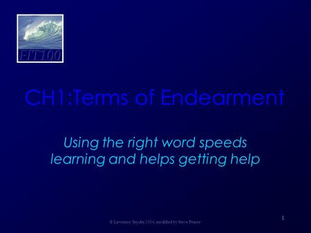 1 CH1:Terms of Endearment Using the right word speeds learning and helps getting help © Lawrence Snyder 2004, modified by Steve Pearce.