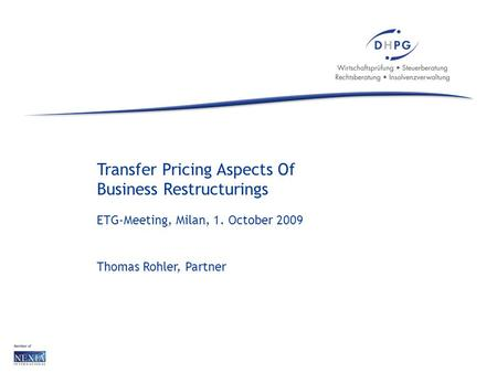 Seite 1www.dhpg.de | Transfer Pricing Aspects Of Business Restructurings ETG-Meeting, Milan, 1. October 2009 Thomas Rohler, Partner.
