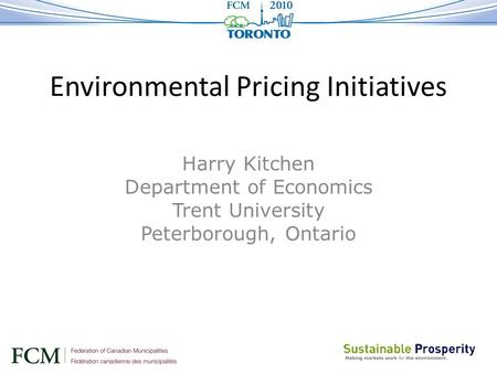 Environmental Pricing Initiatives Harry Kitchen Department of Economics Trent University Peterborough, Ontario.