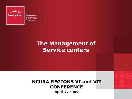 The Management of Service centers NCURA REGIONS VI and VII CONFERENCE April 7, 2009.