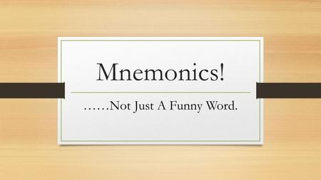 "Mnemonics! ……Not Just A Funny Word.. What does it mean!?? According to Brozo. Fisher, Frey & Ivey (2011): ""A mnemonic device is a tool that helps a person."