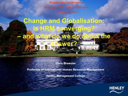 Change and Globalisation: is HRM converging? – and what do we do about the answer? PeopleinAid conference: Strategic HR in a Global Context 7 th February.