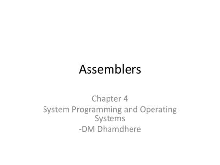 Chapter 4 System Programming and Operating Systems -DM Dhamdhere