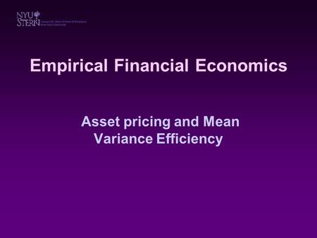 Empirical Financial Economics Asset pricing and Mean Variance Efficiency.
