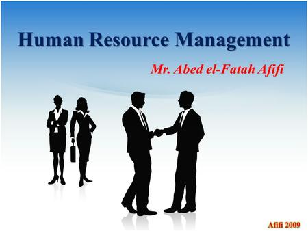 Human Resource Management Mr. Abed el-Fatah Afifi.