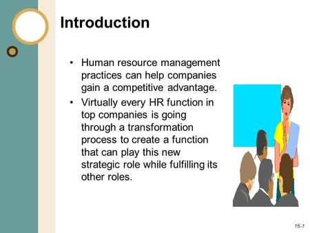 16-1 Introduction Human resource management practices can help companies gain a competitive advantage. Virtually every HR function in top companies is.