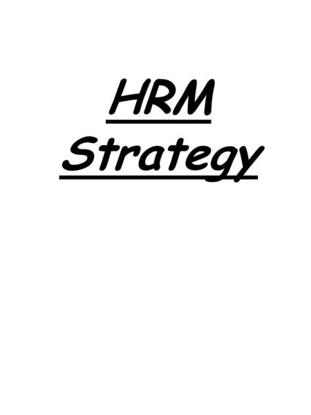 HRM Strategy. Strategy: 1.The process of determining & articulating the organisation's: vision, mission, values, goals & objectives, and its internal.