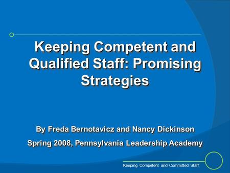1 Keeping Competent and Committed Staff Keeping Competent and Qualified Staff: Promising Strategies By Freda Bernotavicz and Nancy Dickinson Spring 2008,