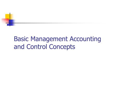 Basic Management Accounting and Control Concepts.