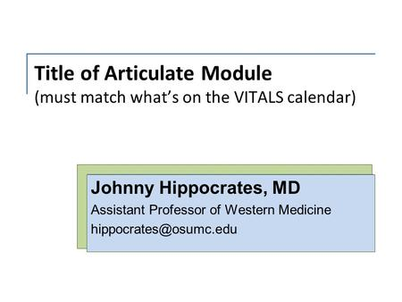 Title of Articulate Module (must match what's on the VITALS calendar) Johnny Hippocrates, MD Assistant Professor of Western Medicine