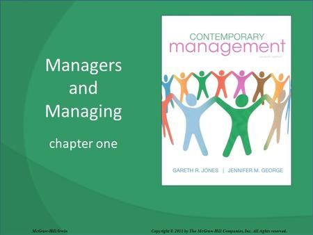 Managers and Managing chapter one McGraw-Hill/Irwin Copyright © 2011 by The McGraw-Hill Companies, Inc. All rights reserved.