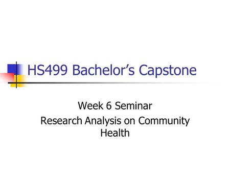 HS499 Bachelor's Capstone Week 6 Seminar Research Analysis on Community Health.