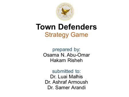 Town Defenders Strategy Game prepared by: Osama N