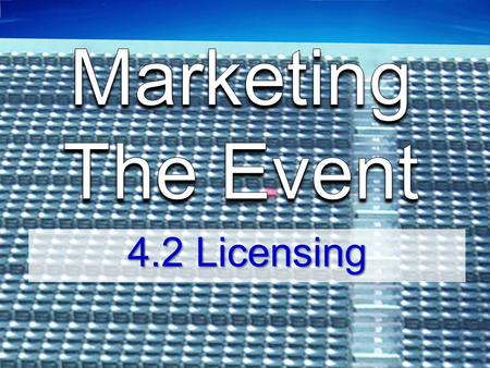 4.2 Licensing. Students will assess the importance of event marketing & entertainment in sports.