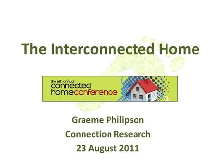 The Interconnected Home Graeme Philipson Connection Research 23 August 2011.