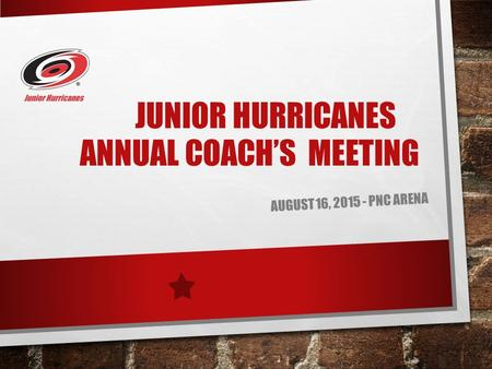 JUNIOR HURRICANES ANNUAL COACH'S MEETING AUGUST 16, 2015 - PNC ARENA.