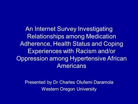 An Internet Survey Investigating Relationships among Medication Adherence, Health Status and Coping Experiences with Racism and/or Oppression among Hypertensive.