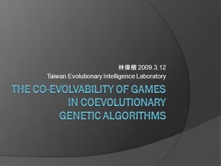 林偉楷 2009.3.12 Taiwan Evolutionary Intelligence Laboratory.