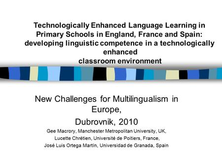 New Challenges for Multilingualism in Europe, Dubrovnik, 2010 Gee Macrory, Manchester Metropolitan University, UK, Lucette Chrétien, Université de Poitiers,
